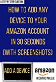 How to Add a Device to My Amazon Account: 3 Different Methods to Register Your Kindle E-Reader, TV, Fire Tablet, Apps Etc. and Sync with Your Account in 30 Seconds or Less (With Screenshots)
