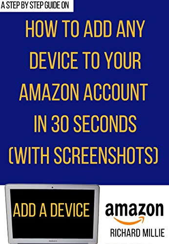 How to Add a Device to My Amazon Account: 3 Different Methods to Register Your Kindle E-Reader, TV, Fire Tablet, Apps Etc. and Sync with Your Account in ... or Less (With Screenshots) (English Edition)