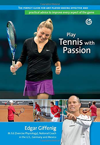 Play Tennis with Passion: The perfect guide for any player seeking effective and practical advice to improve every aspect of the game