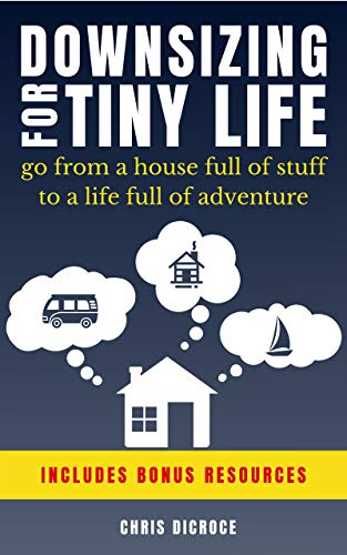 Downsizing For a Tiny Life: Go From a House Full of Stuff to a Life Full of Adventure