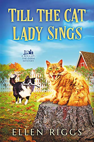 Till the Cat Lady Sings (Bought-the-Farm Mystery 4) by [Ellen Riggs]