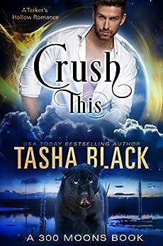 Crush This! (300 Moons #7) by [Tasha Black]