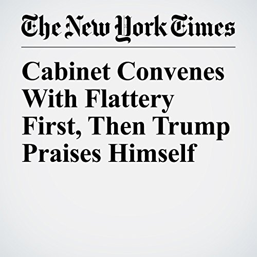 Cabinet Convenes With Flattery First, Then Trump Praises Himself copertina