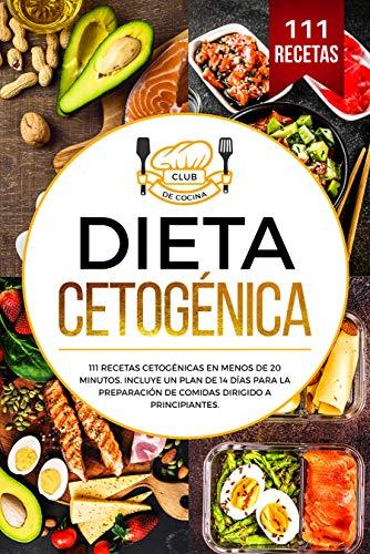 Dieta cetogénica : 111 recetas cetogénicas en menos de 20 minutos. Incluye un plan de 14 días para la preparación de comidas dirigido a principiantes.