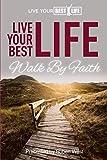Live Your BEST Life:: Walk By Faith