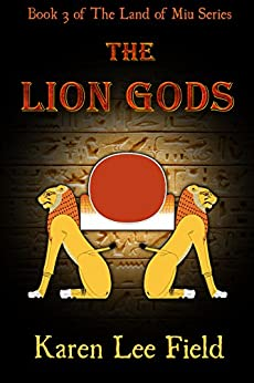 The Lion Gods: Book 3 of The Land of Miu Series by [Karen Lee Field]