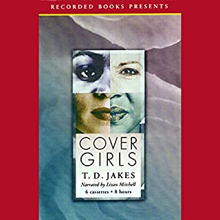 Cover Girls                   By:                                                                                                                                 T.D. Jakes                               Narrated by:                                                                                                                                 Lizan Mitchell                      Length: 7 hrs and 59 mins     55 ratings     Overall 4.3
