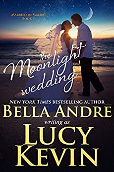 The Moonlight Wedding (Married in Malibu) by [Bella Andre, Lucy Kevin]