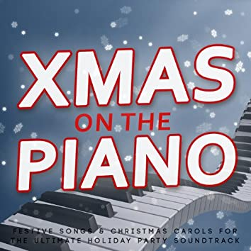 Xmas on the Piano: Festive Songs & Christmas Carols for the Ultimate Holiday Party Soundtrack