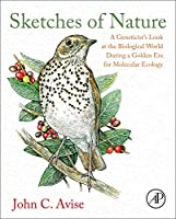 Sketches of Nature: A Geneticist's Look at the Biological World During a Golden Era of Molecular Ecology