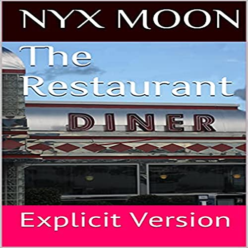 The Restaurant: Explicit Version Audiobook By Nyx Moon cover art
