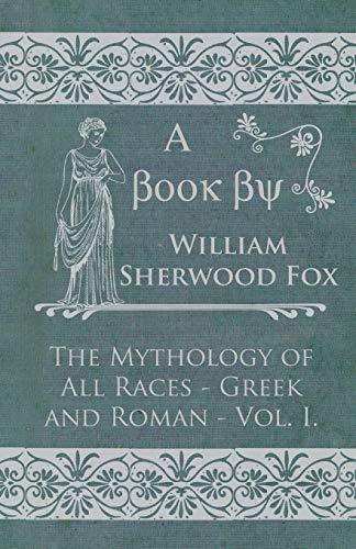 The Mythology of All Races - Greek and Roman - Vol. I.