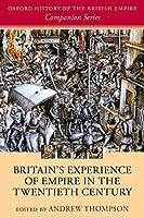 Britain's Experience of Empire in the Twentieth Century (Oxford History of the British Empire Companion)