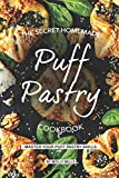 The Secret Homemade Puff Pastry Cookbook: Master your Puff Pastry Skills