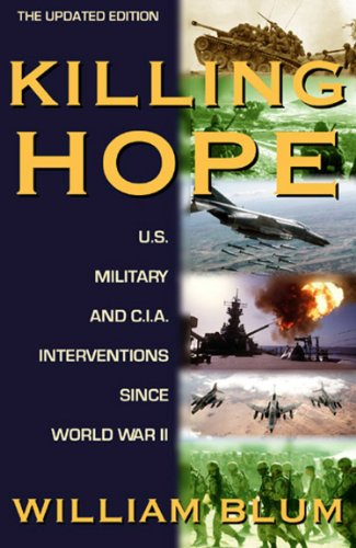Killing Hope: U.S. and C.I.A. Interventions Since World War II--Updated Through 2003 (English Edition)