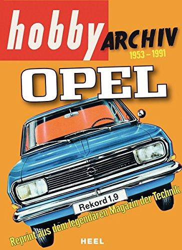 Hobby Archiv Opel 1953-1991: Reprints aus dem legendären Magazin der Technik