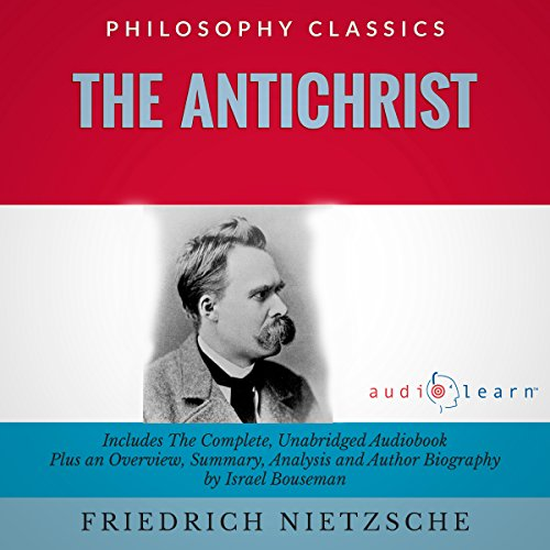 The Antichrist by Friedrich Nietzsche: The Complete Work Plus an Overview, Summary, Analysis, and Author Biography                   By:                                                                                                                                 Friedrich Wilhelm Nietzche,                                                                                        Israel Bouseman                               Narrated by:                                                                                                                                 Philippe Duquenoy                      Length: 5 hrs and 23 mins     4 ratings     Overall 4.5