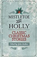 Mistletoe and Holly: Classic Christmas Stories