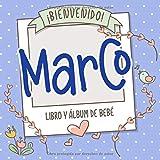 ¡Bienvenido Marco! Libro y álbum de bebé: Libro de bebé y álbum para bebés personalizado, regalo para el embarazo y el nacimiento, nombre del bebé en la portada