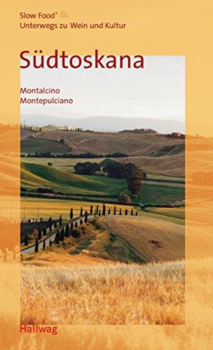Südtoskana: Montalcino, Montepulciano (Slow Food - Unterwegs zu Wein und Kultur)