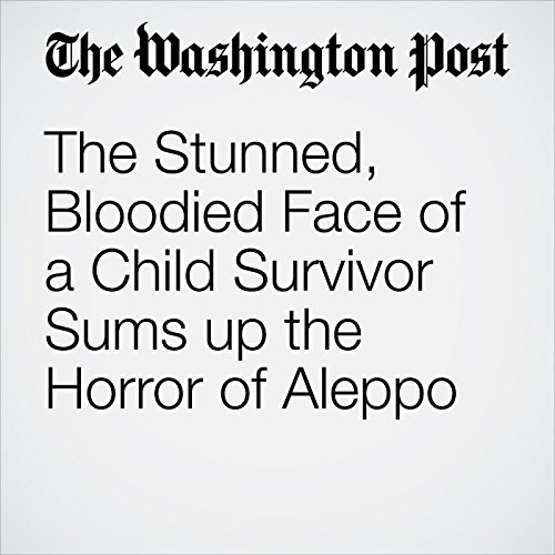 The Stunned, Bloodied Face of a Child Survivor Sums Up the Horror of Aleppo cover art