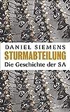Sturmabteilung: Die Geschichte der SA - Mit zahlreichen Abbildungen - Daniel Siemens