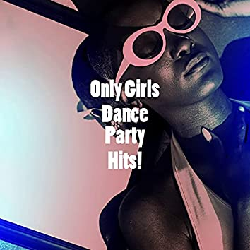 Only Girls Dance Party Hits!
