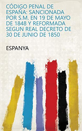 Código penal de España: sancionada por S.M. en 19 de mayo de 1848 y reformada segun Real Decreto de 30 de junio de 1850 eBook: Espanya: Amazon.es: Tienda Kindle