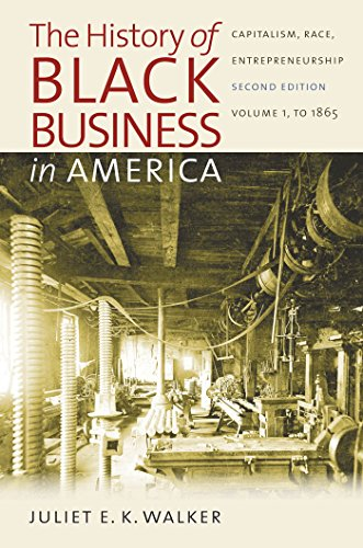 Compare Textbook Prices for The History of Black Business in America: Capitalism, Race, Entrepreneurship: Volume 1, To 1865 Second Edition ISBN 9780807859100 by Walker, Juliet E. K.