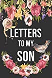 Letters To My Son: Mother To Son Notebook, Father To Son Journal: Awesome Novelty Gift Diary: Write Down Precious Moments Memories Now And Read Them Later, Cute Snail Bird Flowers