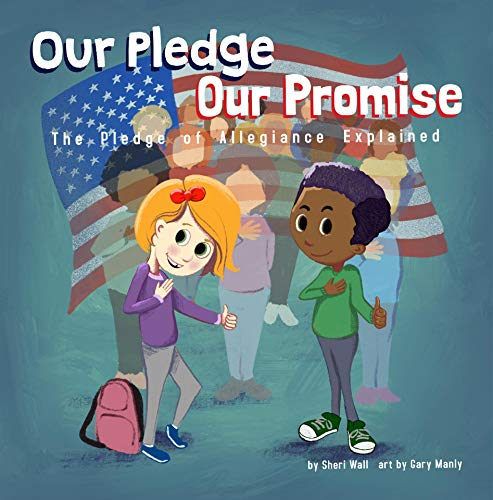 Our Pledge, Our Promise: The Pledge of Allegiance Explained by [Sheri Wall, Gary Manly]