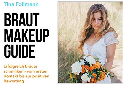 Braut Make-up Guide: Erfolgreich Bräute schminken vom ersten Kontakt bis zur positiven Bewertung