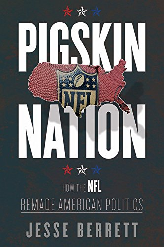 Pigskin Nation: How the NFL Remade American Politics (Sport and Society) (English Edition)