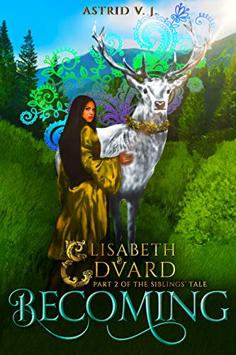 Book: Becoming - Part 2 of the Siblings' Tale (Elisabeth and Edvard's World) by Astrid V.J.