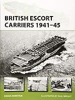 British Escort Carriers, 1941-45 (New Vanguard)