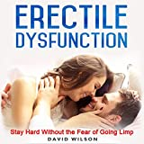 Erectile Dysfunction: Say Goodbye to Constantly Stimulating to Stay Hard.: Discover How to