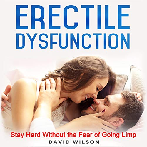 Erectile Dysfunction: Say Goodbye to Constantly Stimulating to Stay Hard. audiobook cover art