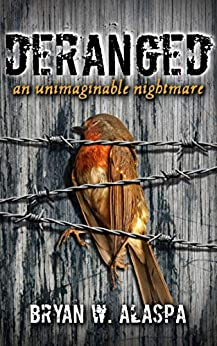 Deranged: an unimaginable nightmare by [Bryan W. Alaspa]