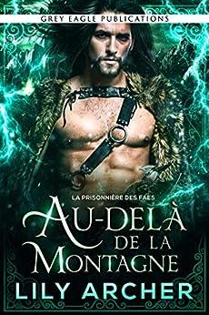Au-delà de la Montagne (La Prisonnière des Faes t. 4) par [Lily Archer, Anne-Lise Pellat]