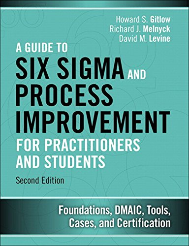 Guide to Six Sigma and Process Improvement for Practitioners and Students, A: Foundations, DMAIC, Tools, Cases, and Certification by [Gitlow Howard S., Melnyck Richard J., Levine David M.]