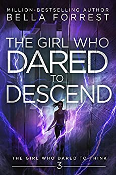 The Girl Who Dared to Think 3: The Girl Who Dared to Descend by [Bella Forrest]