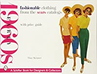 Fashinonable Clothing From the Sears Catalogs Early 1960s (Schiffer Book for Designers & Collectors)