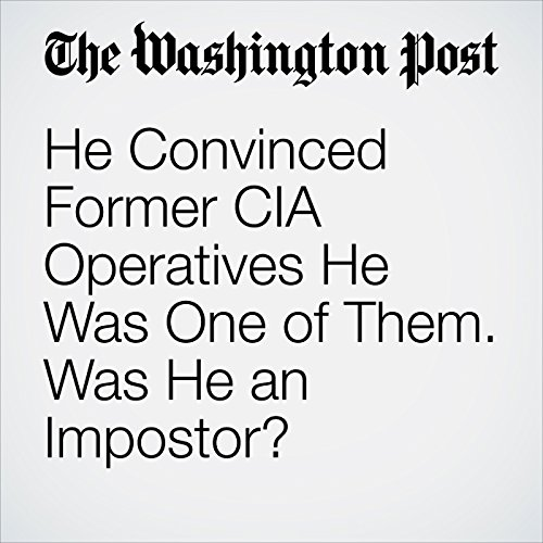 He Convinced Former CIA Operatives He Was One of Them. Was He an Impostor? copertina
