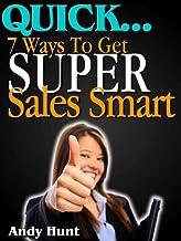 QUICK...7 Ways To Get Super Sales Smart