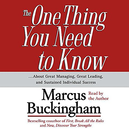 The One Thing You Need To Know...About Great Managing, Great Leading, and Sustained Individual Success cover art