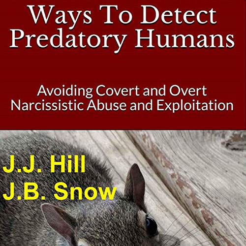 Ways to Detect Predatory Humans: Avoiding Covert and Overt Narcissistic Abuse and Exploitation     FAQ, Book 11              By:                                                                                                                                 J.J. Hill,                                                                                        J.B. Snow                               Narrated by:                                                                                                                                 Debbie Carlson-Gould                      Length: 2 hrs and 1 min     1 rating     Overall 4.0