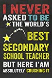 I Never Asked To Be the World's Best Secondary School Teacher: The ideal Journal/Notebook Gifts for Secondary School Teacher, Perfect Gifts for ... MATTE COVER, 120 Blank lined Pages 6 x 9