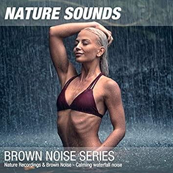 Nature Recordings & Brown Noise - Calming waterfall noise