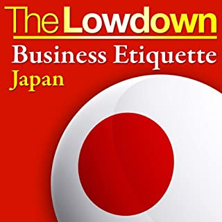The Lowdown: Business Etiquette - Japan                   By:                                                                                                                                 Rochelle Kopp,                                                                                        Pernille Rudlin                               Narrated by:                                                                                                                                 Trevor White,                                                                                        Lorelei King                      Length: 56 mins     6 ratings     Overall 3.2
