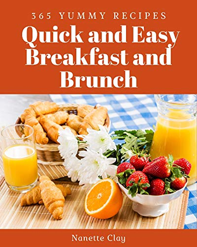 365 Yummy Quick and Easy Breakfast and Brunch Recipes: Enjoy Everyday With Yummy Quick and Easy Breakfast and Brunch Cookbook! (English Edition)